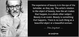 Beauty Is In The Eye Of The Beholder Quote Best Of Peter Schjeldahl Quote The Experience Of Beauty Is In The Eye Of The