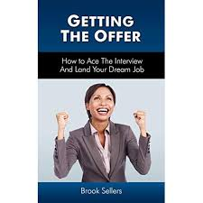 Getting the Offer: How to Ace the Interview and Land Your Dream ...