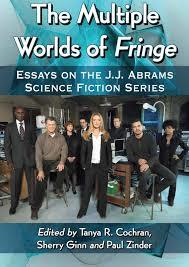 the multiple worlds of fringe essays on the jj abrams science  multible worlds of fringe