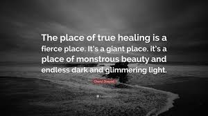 Cheryl Strayed Quote The Place Of True Healing Is A Fierce Place