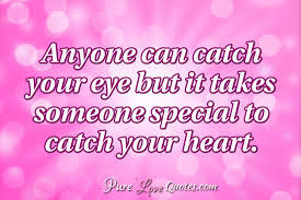 Anyone Can Catch Your Eye But It Takes Someone Special To Catch Your Cool Special Love Quotes