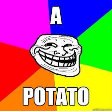 potato face troll. Contemporary Potato A POTATO  Troll Face Intended Potato Quickmeme