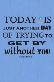 Inspirational Quotes For Today Enchanting Today Is Just Another Day Of Trying To Get By Without You R On The