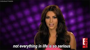 Kim Kardashian Quotes Mesmerizing Kim Kardashian Quote About Gif Life Serious Take It Easy