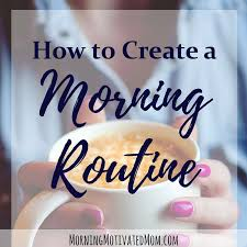 How to Create a Morning Routine - Morning Motivated Mom