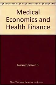 Medical Note Delectable Medical Economics And Health Finance Steven R Eastaugh