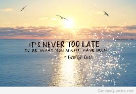 It's Never Too Late Quotes Enchanting Never Too Late Quote