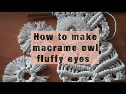 how to make macrame owl fluffy eyes