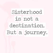 Sisterhood Quotes Beauteous Sisterhood Is Not A Destination But A Journey 48 Quotes You'll
