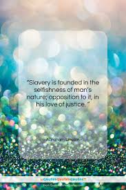 Get The Whole Abraham Lincoln Quote Slavery Is Founded In The