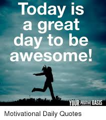 Today Is A Great Day To Be Awesome YOUR POSITIVE OASIS Motivational Custom Positive Daily Quotes