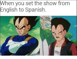 Meme From On When The Spanish To Show Me Set English You me