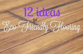 12 Ideas for Eco-Friendly Flooring
