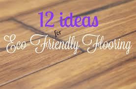 12 ideas for eco friendly flooring