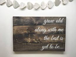 Growing Old Quotes Magnificent Grow Old Along With Me The Best Is Yet To Be Wooden Quote Etsy