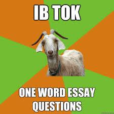 ib tok one word essay questions ib goat quickmeme ib tok one word essay questions