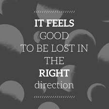 Direction Quotes Amazing It Feels Good To Be Lost In The Right Direction
