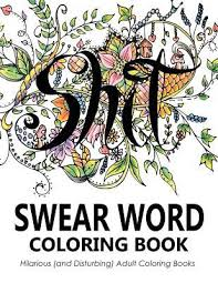 Swear Word Coloring Book Hilarious And Disturbing Adult Coloring