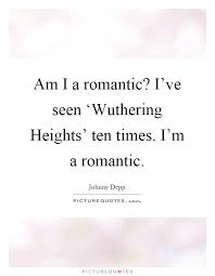 Wuthering Heights Quotes Beauteous Am I A Romantic I've Seen 'Wuthering Heights' Ten Times