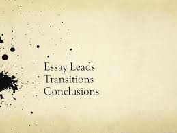 essay leads transitions conclusions essay lead things to ask  1 essay leads transitions conclusions