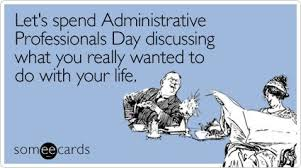 Admin Professionals Day Cards Funny Admin Pros Day Memes Ecards Someecards