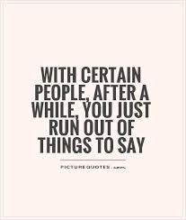 boring people quotes. with certain people, after a while, you just run out of things to say boring people quotes l