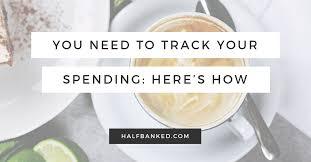 track your spending exactly why and how you should track your spending half banked
