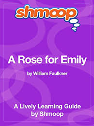 com a rose for emily william faulkner a critical  a rose for emily shmoop study guide
