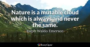 Nature Is A Mutable Cloud Which Is Always And Never The Same Extraordinary Emerson Nature Quotes