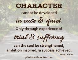 Quotes About Character Helen Keller Quote Character Cannot be Developed in Ease Quote 55