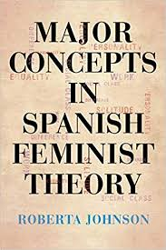 Amazon.com: Major Concepts in Spanish Feminist Theory (SUNY series in Latin  American and Iberian Thought and Culture) (9781438473703): Johnson,  Roberta: Books