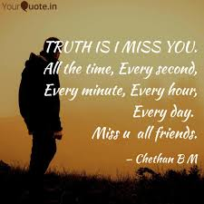 truth i miss you all time every second