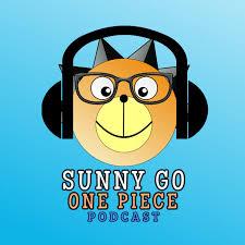 Sunny Go One Piece Podcast