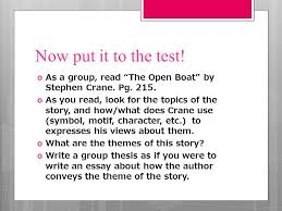 recap  topic  theme  what does the author do to reveal the  now put it to the test  as a group the open boat