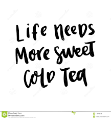 The Hand Drawing Ink Quote Life Needs More Sweet Cold Tea In A