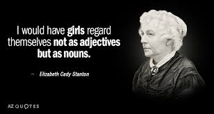 Elizabeth Cady Stanton quote I would have girls regard themselves Inspiration Elizabeth Cady Stanton Quotes
