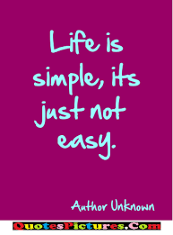 Unknown Quotes About Life Stunning Nice Graduation Quote Life Is Simple Its Just Not Easy Author