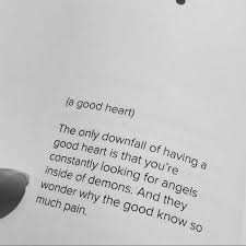 A Good Heart The Only Downfall Of Having A Good Heart Is That You Stunning Good Heart Quotes