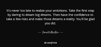 It's Never Too Late Quotes Awesome Donald MacRae Quote It's Never Too Late To Realize Your Ambitions