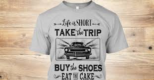 Life Short Take Trip Buy Shoes Eat Cake Products Teespring