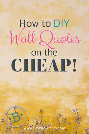 Cheap Quotes Delectable How To DIY Wall Quotes On The CHEAP With Video Be Whole Mom