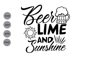 Svg or scalable vector graphics files have become very popular nowadays. Beer Lime And Sunshine Svg Graphic By Cosmosfineart Creative Fabrica Svg Cricut Projects Vinyl Svg Files For Cricut