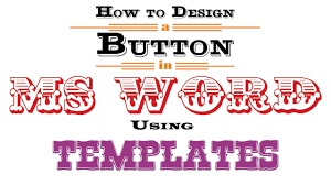 Word Badge Template How To Design A Button In Ms Word Using Templates