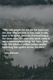 From On The Road Jack Kerouac I Know Ive Probably Pinned This