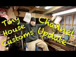 tiny house customs. Tiny House Customs - Channel Update