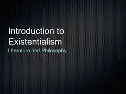 existentialism essays introduction to existentialism literature and philosophy ppt