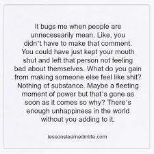 Miserable People Quotes 76 Awesome Lessons Learned In Life It Bugs Me When People Are Unnecessarily