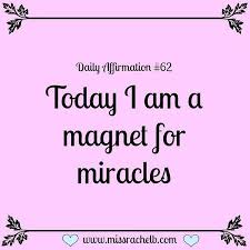 Affirmation Quotes New Daily Affirmation 48 Today I Am A Magnet For Miracles