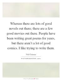 whereas there are lots of good novels out there there are a few  whereas there are lots of good novels out there there are a few good movies out there people have been writing great poems for years but there aren t a