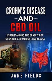 Crohn's and CBD Oil: Understanding the Benefits of Cannabis & Medical  Marijuana: The natural, organic, and pharmaceutical free treatment for  Crohn's Disease, IBS and Ulcerative Colitis. by Jane Fields
